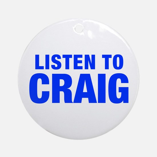 LISTEN TO CRAIG-Hel blue 400 Ornament (Round)
