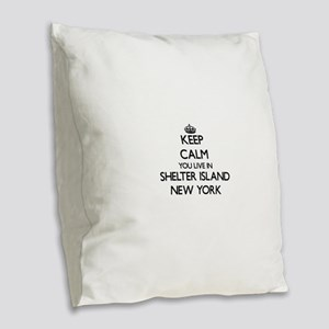 Keep calm you live in Shelter Burlap Throw Pillow