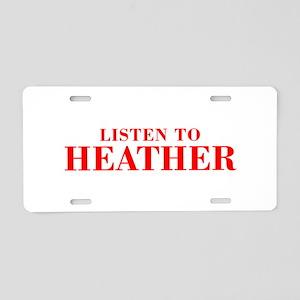 LISTEN TO HEATHER-Bod red 300 Aluminum License Pla