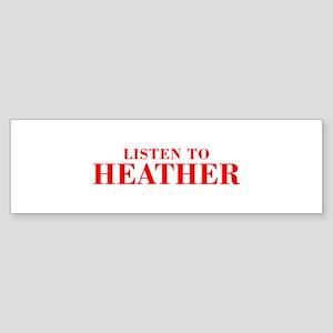 LISTEN TO HEATHER-Bod red 300 Bumper Sticker