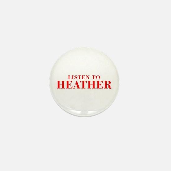 LISTEN TO HEATHER-Bod red 300 Mini Button