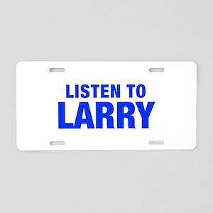 LISTEN TO LARRY-Hel blue 400 Aluminum License Plat