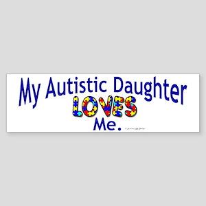 My Autistic Daughter Loves Me Bumper Sticker