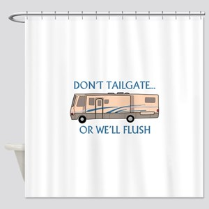 Don't Tailgate... Shower Curtain