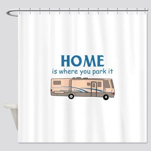 Home Is Where You Park It! Shower Curtain