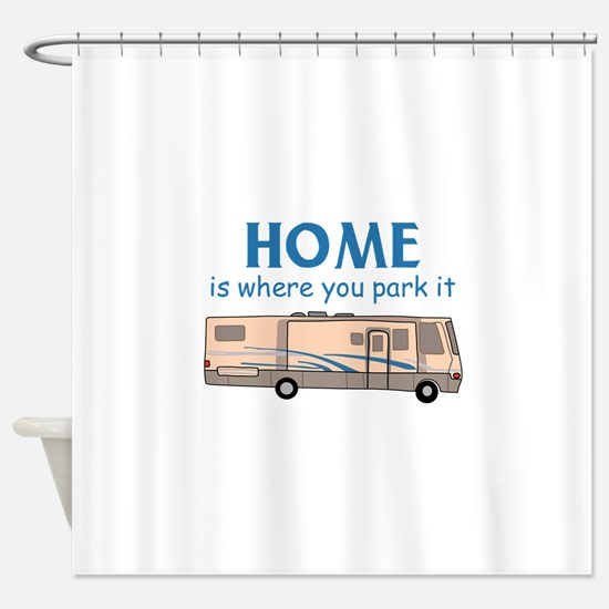 Home Is Where You Park It Shower Curtain