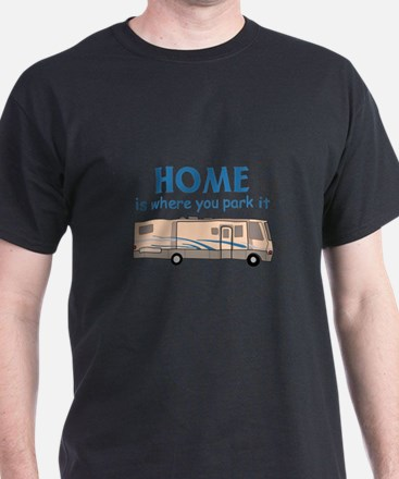 Home Is Where You Park It! T-Shirt