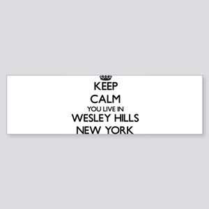 Keep calm you live in Wesley Hills Bumper Sticker