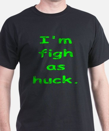 Figh as huck T-Shirt