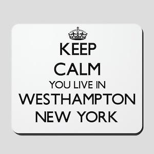 Keep calm you live in Westhampton New Yo Mousepad