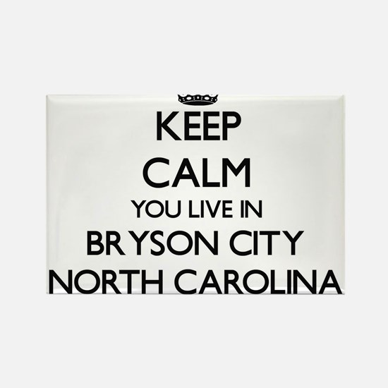 Keep calm you live in Bryson City North Ca Magnets