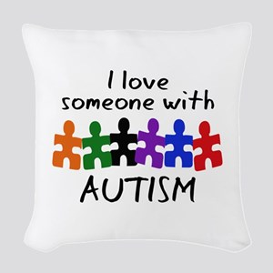 I LOVE SOMEONE WITH AUTISM Woven Throw Pillow