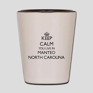 Keep calm you live in Manteo North Caro Shot Glass