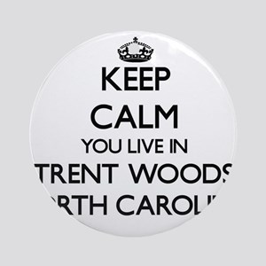 Keep calm you live in Trent Woods Ornament (Round)
