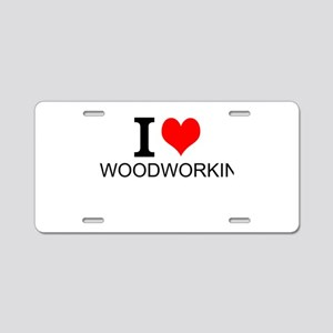 I Love Woodworking Aluminum License Plate