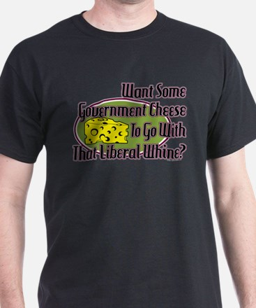 Government Cheese and Liberal Whine T-Shirt
