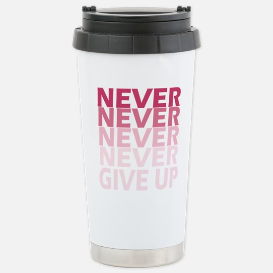 Never Give Up Pink Dark Stainless Steel Travel Mug