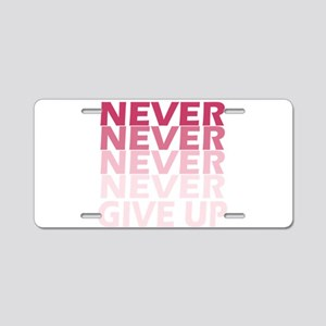 Never Give Up Pink Dark Aluminum License Plate