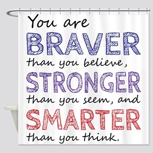 Braver Stronger Smarter Shower Curtain