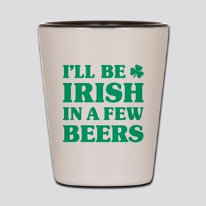 Irish in a few beers Shot Glass