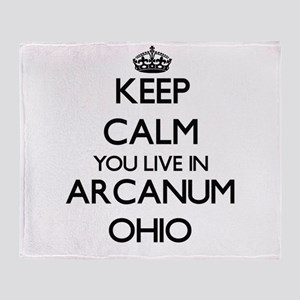 Keep calm you live in Arcanum Ohio Throw Blanket