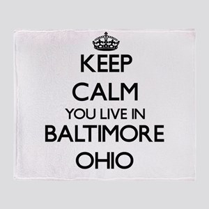 Keep calm you live in Baltimore Ohio Throw Blanket