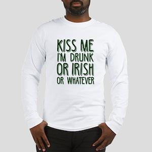 Kiss Me I'm Drunk or Irish or  Long Sleeve T-Shirt