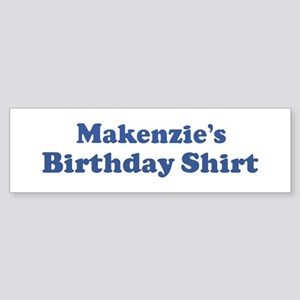 Makenzie birthday shirt Bumper Sticker