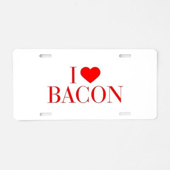 I love Bacon-Bau red 500 Aluminum License Plate