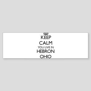 Keep calm you live in Hebron Ohio Bumper Sticker