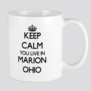 Keep calm you live in Marion Ohio Mugs