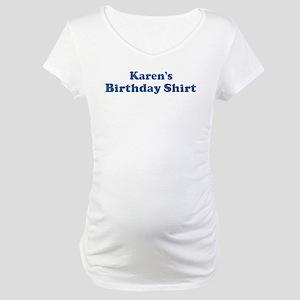 Karen birthday shirt Maternity T-Shirt