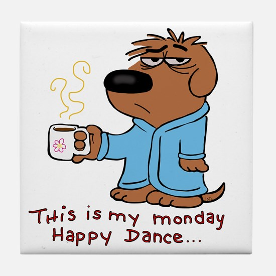 this is my monday happy dance Tile Coaster