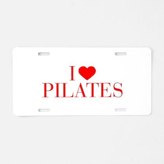 I love Pilates-Bau red 500 Aluminum License Plate
