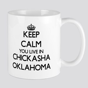 Keep calm you live in Chickasha Oklahoma Mugs