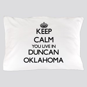 Keep calm you live in Duncan Oklahoma Pillow Case