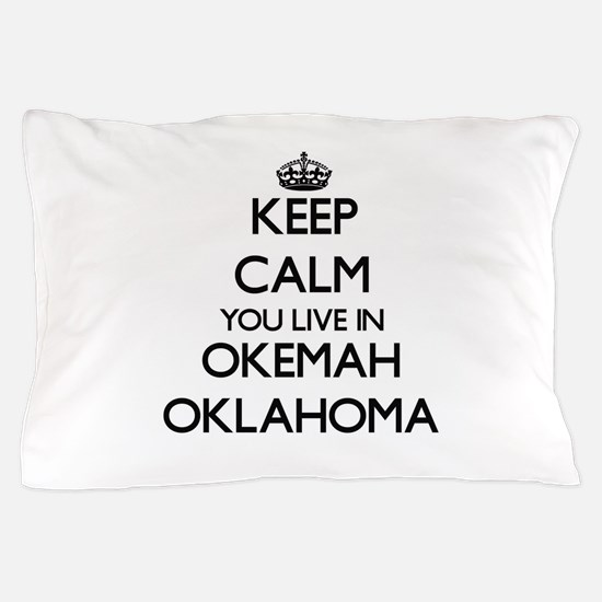 Keep calm you live in Okemah Oklahoma Pillow Case