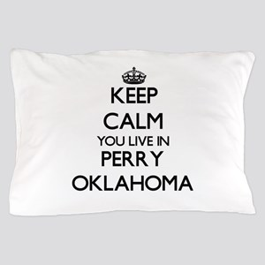 Keep calm you live in Perry Oklahoma Pillow Case