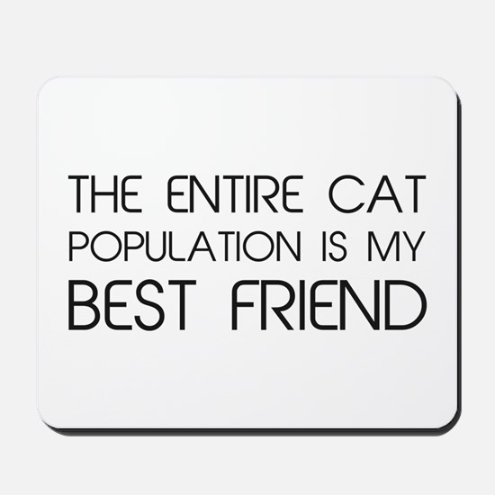 The Entire Cat Population Is My Best Friend Mousep
