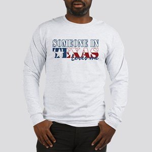 Someone in Texas Long Sleeve T-Shirt