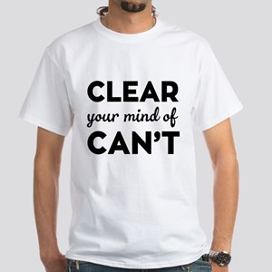 Clear Your Mind Of Can't T-Shirt