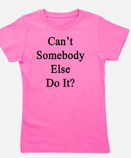 Can't Somebody Else Do It?  Girl's Tee