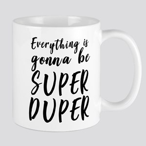 Everything is Gonna Be Super Duper Mugs