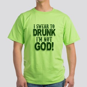 Swear To Drunk I'm Not God Green T-Shirt