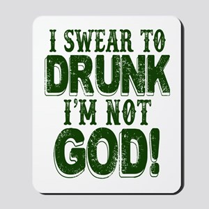 Swear To Drunk I'm Not God Mousepad