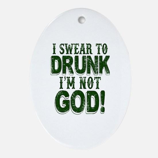 Swear To Drunk I'm Not God Oval Ornament