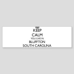 Keep calm you live in Bluffton Sout Bumper Sticker