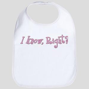 I know, Right Pink Bib