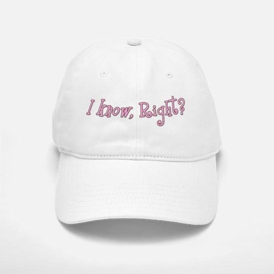 I know, Right Pink Baseball Baseball Cap