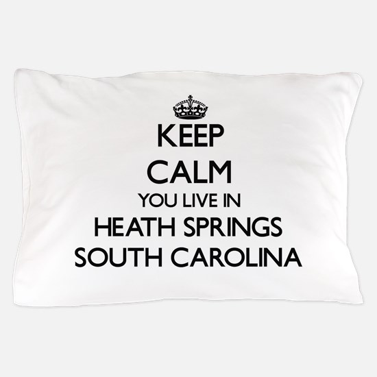 Keep calm you live in Heath Springs So Pillow Case